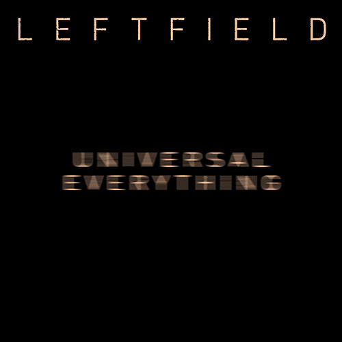 Universal Everything by Leftfield