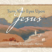 Turn Your Eyes Upon Jesus - Favorite A Cappella Hymns by Discovery Singers
