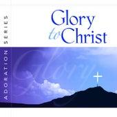 Adoration Series: Glory to Christ by J. Daniel Smith