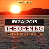 Ibiza 2015 the Opening - 40 Deep & Electro House Trax by Various Artists
