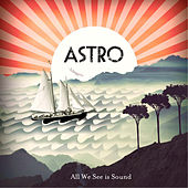 All We See Is Sound by Astro