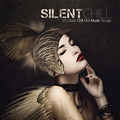 SILENT CHILL 20 Great Chill Out Music Songs by Various Artists