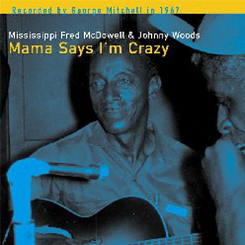 Mama Says I'm Crazy by Mississippi Fred McDowell