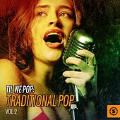 Til We Pop: Traditional Pop, Vol. 2 by Various Artists