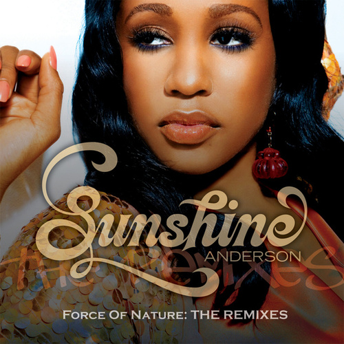 Force Of Nature: The Remixes by Sunshine Anderson