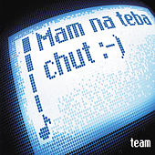 Mam na teba chut :-) by The Team