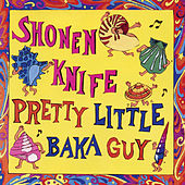 Pretty Little Baka Guy by Shonen Knife