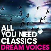 Dream Voices: All You Need Classics by Various Artists