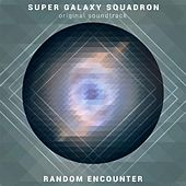 Super Galaxy Squadron (Original Soundtrack) by Random Encounter