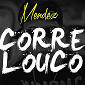 Corre Louco by Mendez