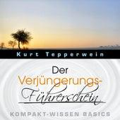 Der Verjüngerungs-Führerschein - Kompakt-Wissen Basics by Kurt Tepperwein