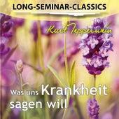 Long-Seminar-Classics - Was uns Krankheit sagen will by Kurt Tepperwein