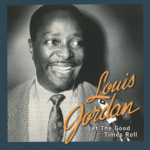 Let The Good Times Roll: The Anthology 1938-1953 by Louis Jordan