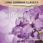Long-Seminar-Classics - Ultimatives Intuitions-Training by Kurt Tepperwein
