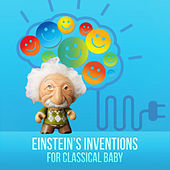Einstein's Inventions for Classical Baby – First Collection for Babies, Correct Development of Child with Soothing Music, Music for Baby Box, Relaxation Music for Inner Peace, Be Smart with Classics by First Baby Classical Collective