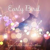 Early Bird – Wake Up with Greatest Classical Music, Morning Alarm Clock with Tchaikovsky & Brahms, Start the New and Good Day with Musical Instruments, Refreshing in the Morning by Wake Up Music Set