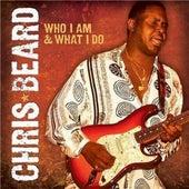Who I Am and What I Do by Chris Beard