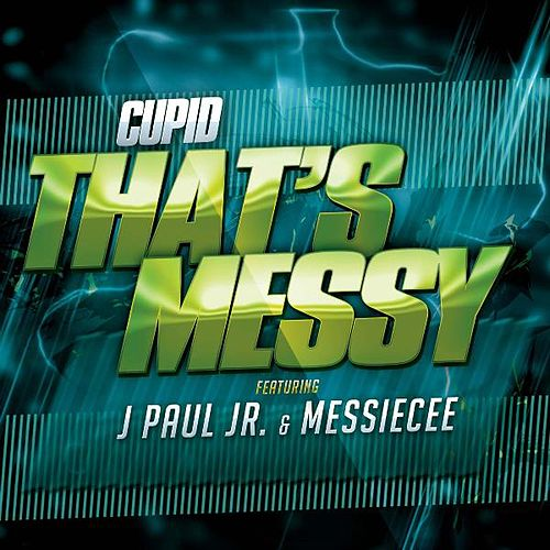 That's Messy (feat. J Paul Jr & Messie Cee) by Cupid
