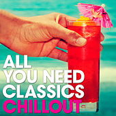 Chillout: All You Need Classics by Various Artists