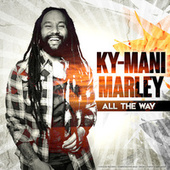 All The Way by Ky-Mani Marley