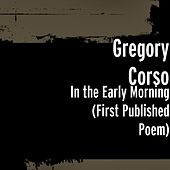In the Early Morning (First Published Poem) by Gregory Corso
