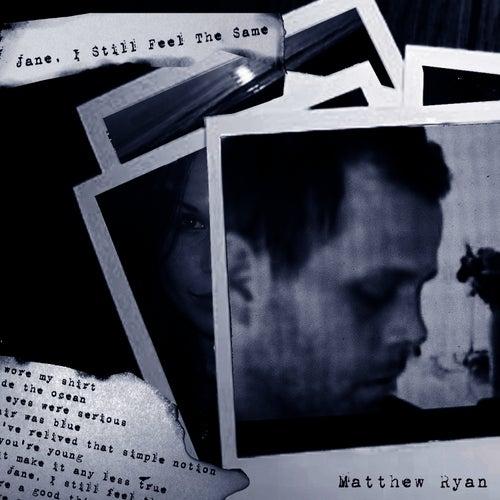 Jane, I Still Feel The Same by Matthew Ryan