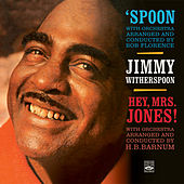 Jimmy Witherspoon. Spoon / Hey, Mrs. Jones! by Jimmy Witherspoon