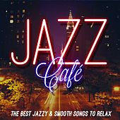 Jazz Café (The Best Jazzy & Smooth Songs to Relax) by Various Artists