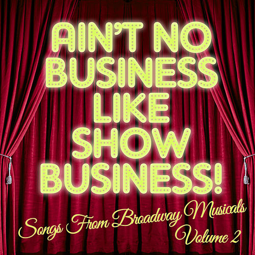 There's No Business Like Show Business: Songs from Broadway Musicals, Vol. 2 by The Broadway Stars