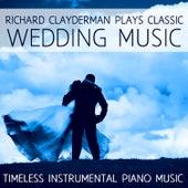Richard Clayderman Plays Classic Wedding Music: Timeless Instrumental Piano Music by Richard Clayderman