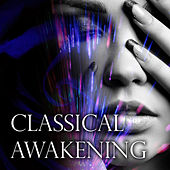 Classical Awakening – 30 Top Classical Songs for Relax, Reduce Stress, Inner Peace, Chill, Good Mood, Memories by Awakening Music Guru