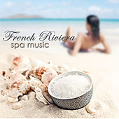 French Riviera Spa Music – Chill Music, New Age & Ambient Lounge for Luxury Spa, Massage, Holidays and Fun in Spa Resort Wellness Center by Chillout Lounge Music Collective