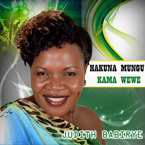 Hakuna Mungu Kama Wewe by Judith Babirye