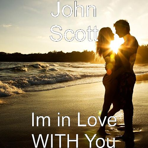 Im in Love WITH You by John Scott