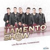 Los Reyes Del Tamborazo by Banda Lamento Show De Durango