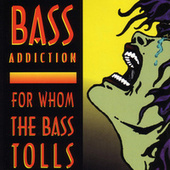 For Whom the Bass Tolls by Bass Addiction