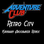 Retro City (Kirmaan Aboobaker Remix) by Adventure Club