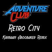 Retro City (Kirmaan Aboobaker Remix) by Adventure Club