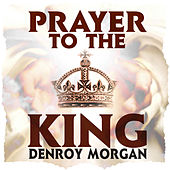 Prayer To The King - EP by Denroy Morgan