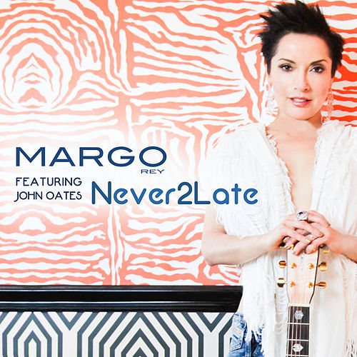 Never 2 Late (feat. John Oates) by Margo Rey