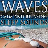 Waves - Calm and Relaxing Sleep Sounds by Various Artists