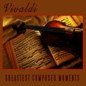 Vivaldi - Greatest Composed Moments by Antonio Vivaldi