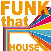 Funk That House by Various Artists