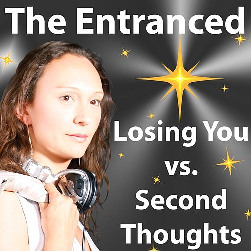 Losing You vs. Second Thoughts by The Entranced