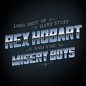 Long Shot of Hard Stuff by Rex Hobart & the Misery Boys