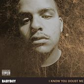 I Know You Doubt Me by Baby Boy