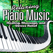 Relaxing Piano Music for Healing, Massage and Stress Relief by Relaxing Piano Music