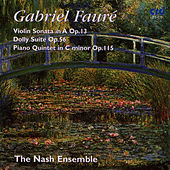 Fauré: Violin Sonata In A Op.13, Dolly Suite Op.56, Piano Quintet In C Minor Op.115 by Gabriel Fauré