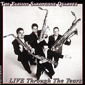 Live Through The Years by Elison Saxophone Quartet