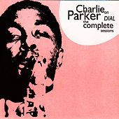 Charlie Parker on Dial: The Complete Sessions by Charlie Parker